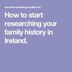 How to start researching your family history in Ireland.