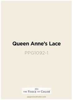 Creamy white paint color Queen Anne's Lace PPG1092-1  by PPG Voice of Color. Get this paint color tinted in PPG Pittsburgh Paints, PPG Porter Paints & or PPG Paints products.