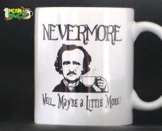 Nevermore Maybe a Little More Edgar Allan Poe Funny Coffee