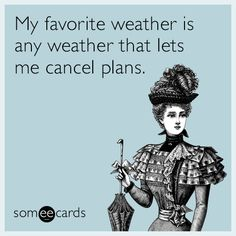 My favorite weather is any weather that lets me cancel plans. | Confession Ecard