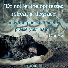 Do not let the oppressed retreat in disgrace.