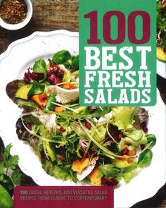 100 Best Fresh Salads: 100 Fresh, Healthy, and Versatile Salad Recipes, from Classic to Contemporary