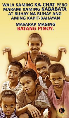 Filipino kids who don't own computers and high tech game gadgets have more opportunities to meet neighborhood children, and have childhood friends that will last for a lifetime.  Play the game. Live life.