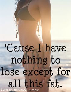 Although my goal is to not be this thin the quote has everything to do with my personal goal!