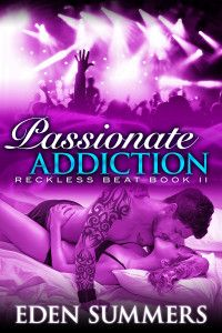 Passionate Addiction (Reckless Beats # 2) by Eden Summers