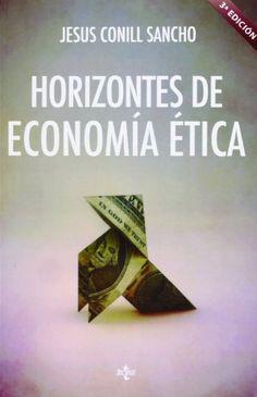 Horizontes de economía ética : Aristóteles, Adam Smith, Amartya Sen / Jesús Conill Sancho. 3ª ed. (2013)