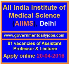 AIIMS DELHI RECRUITMENT 2016 APPLY ONLINE FOR 91 ASST PROFESSOR POSTS ~ Government Daily Jobs