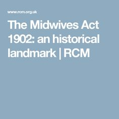 The Midwives Act 1902: an historical landmark   RCM