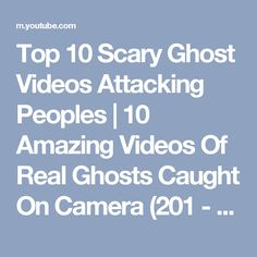 Top 10 Scary Ghost Videos Attacking Peoples | 10 Amazing Videos Of Real Ghosts Caught On Camera (201 - YouTube