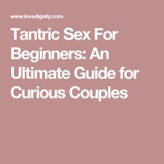 Tantric Sex For Beginners: An Ultimate Guide for Curious Couples