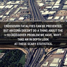 I-10 Cross Over Fatalities Can Be Prevented: But Arizona doesn't do a thing about it. See the alarming statistics you didn't know.  Yesterday, there was yet ANOTHER crossover fatality on Interstate 10 in Arizona, where at least one person was killed. These accident occur with alarming frequency.  One unnecessary death is 1 death too many. Can they be prevented?  Keep Reading: - http://www.i10accidents.com/2014/10/i-10-cross-over-fatalities-can-be.html