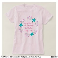 Just Words Adventure Quote by Kat Worth T-Shirt #womenswear #womensclothing #quotes #Zazzle #floral #tshirts