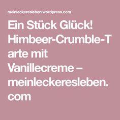 Ein Stück Glück! Himbeer-Crumble-Tarte mit Vanillecreme – meinleckeresleben.com