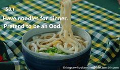 Things a Whovian should do: have noodles for dinner and pretend to be an Ood.  Submitted by Leah.