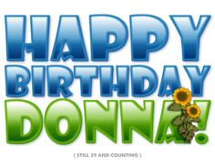 - Site News and Announcements Happy Birthday Donna, Happy Birthday Quotes, Birthday Greetings, It's Your Birthday, Birthday Wishes, Birthday Cards, Wish Gifts, Donia, Sister Friends