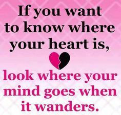 """Hearts:  """"If you want to know where your #heart is, look where your mind goes when it wanders."""""""