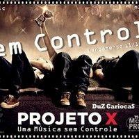 DuZ CariocaS - Sem Controle 2013 Project X Festa Louca by DuZ CariocaS on SoundCloud
