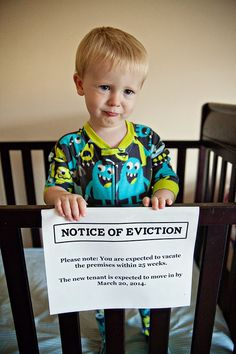"Cute way to announce pregnancy to friends and family. ""Notice of eviction."" for toddler in crib, with 'new tenants' expected move-in-date."