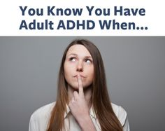 "We asked readers to finish the sentence ""You know you have adult ADHD when..."" Your answers are an honest and funny look at life with attention deficit. See how many of these situations you can relate to -- it may be more than you think!"