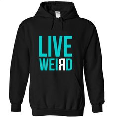 Live weird T Shirt, Hoodie, Sweatshirts - printed t shirts #tee #teeshirt