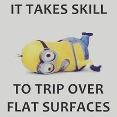 Minion Quotes & Memes - It Takes Skill To Trip Over Flat Surfaces minion minions minion quotes funny min… – Funny Minio - Funny Minion Pictures, Funny Minion Memes, Minions Quotes, Funny Jokes, Hilarious, Minion Sayings, Funny Photos, Funny Images, Dump A Day