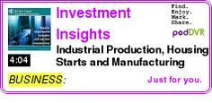 #BUSINESS #PODCAST  Investment Insights    Industrial Production, Housing Starts and Manufacturing    LISTEN...  http://podDVR.COM/?c=96e277e3-c650-0089-8a1f-3fbb4e1cf7d3