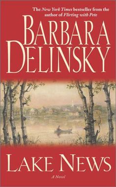 Lake News, by Barbara Delinsky - it's been a while since I've read her stuff...need to revisit.