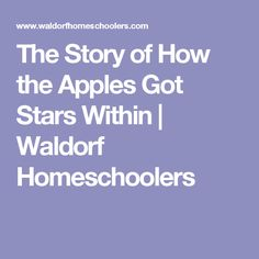 The Story of How the Apples Got Stars Within   Waldorf Homeschoolers
