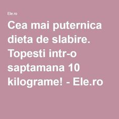 Cea mai puternica dieta de slabire. Topesti intr-o saptamana 10 kilograme! - Ele.ro Health Diet, Health Fitness, Loving Your Body, Loose Weight, How To Get Rid, Natural Health, Natural Remedies, Detox, Weight Loss