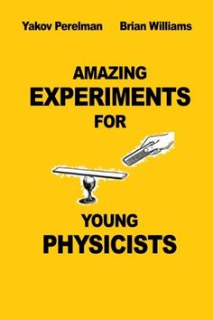 Amazing Experiments for Young Physicists by Brian Willams https://www.amazon.com/dp/2917260297/ref=cm_sw_r_pi_dp_x_xD41zbMDJRZK3