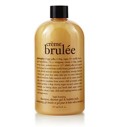 "creme brulee  shampoo, shower gel & bubble bath.  One of many ""flavours"" from Philosophy. note: don't eat it."