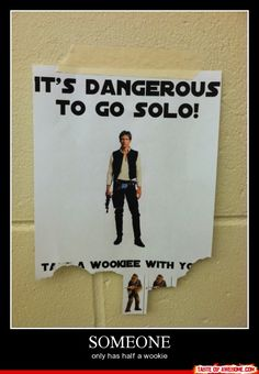 That's right. Take a wookie with you... @