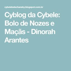 Cyblog da Cybele: Bolo de Nozes e Maçãs - Dinorah Arantes