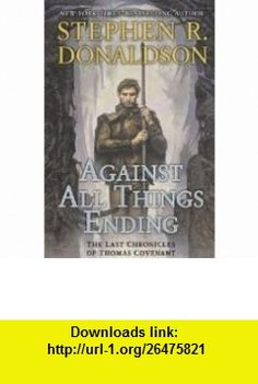 Against All Things Ending (The Last Chronicles of Thomas Covenant, Book 3) Publisher Putnam Adult Stephen R. Donaldson ,   ,  , ASIN: B004VM04YA , tutorials , pdf , ebook , torrent , downloads , rapidshare , filesonic , hotfile , megaupload , fileserve