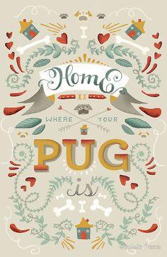 """Für alle, die ihren Hund lieben: """"HOME IS WHERE YOUR PUG IS"""" von Mariela Pena"""