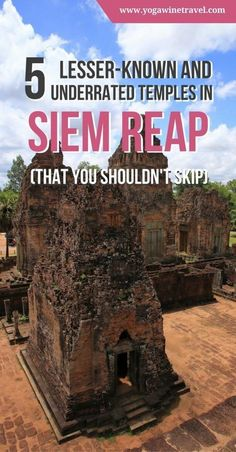 Yogawinetravel.com: 5 Lesser-Known and Underrated Temples in Siem Reap (Cambodia) That You Shouldn't Skip