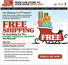 J & R >> sent 12/16/11 >> FREE SHIPPING on Everything for the ENTIRE HOLIDAY SEASON & BEYOND! >> Free Shipping Day has been getting more attention and may be finding its purpose with offers of free shipping with no minimum, but it's still a day that's open to mockery by retailers like J & R with year-round free shipping offers. –Chad White, Principal of Marketing Research