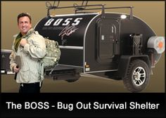 The Boss= bug out survival shelter; this is a teardrop trailer made for survival bug out