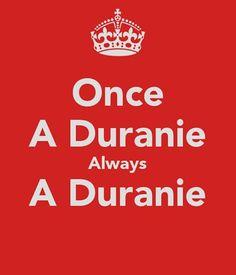 Once a Duranie, always a Duranie.