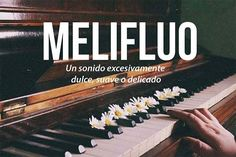 """""""Melifluo"""" means an excessively sweet, soft, or delicate sound. From """"The 20 most beautiful words in the Spanish language. The Words, Weird Words, More Than Words, Cool Words, Spanish Words, Spanish Quotes, Spanish Language, Pretty Words, Beautiful Words"""