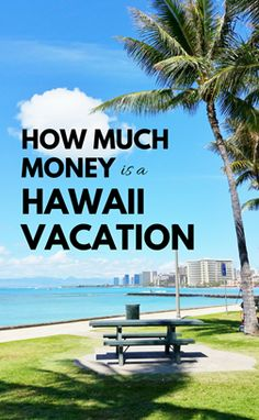 How much does it cost to go to Hawaii? How to save money on a trip to Hawaii for two, Hawaii vacation