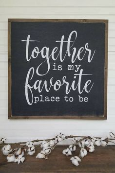 Gorgeous Farmhouse Sign Together is my favorite place to be.