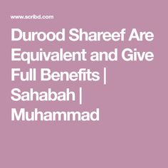 Durood Shareef Are Equivalent and Give Full Benefits   Sahabah   Muhammad