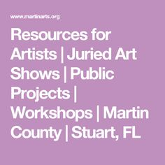 Resources for Artists | Juried Art Shows | Public Projects | Workshops | Martin County | Stuart, FL