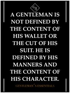 Quote Gentleman's Essentials Pay attention, fellows. Though suits are definitely nice, I care much more about your manners, attitude, and chivalry.Essential Essential or essentials may refer to: Daily Quotes, Great Quotes, Quotes To Live By, Me Quotes, Inspirational Quotes, Style Quotes, Motivational, Qoutes, People Quotes