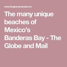 The many unique beaches of Mexico's BanderasBay - The Globe and Mail