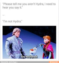 Kristoff secretly serves Hydra. As does the Duke of Weselton and Prince Hans of the Southern Isles. lol XD