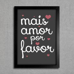 Poster Mais Amor Por Favor www.encadreeposters.com.br