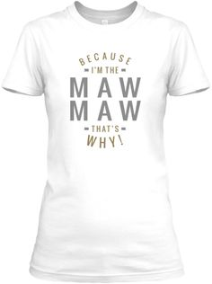 99e059cf3 Because Maw Maw Tees White Women's T-Shirt Front Vinyl Projects, White  Women,