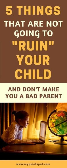 """When you become a parent you realize parenting is all trial and error. You do stuff everyday and hope it's not gonna """"ruin"""" your child. These 5 things are not gonna """"damage"""" your child. Click to read more.    parenting advice   mom advice   kids   #momlife #mom #parenting"""